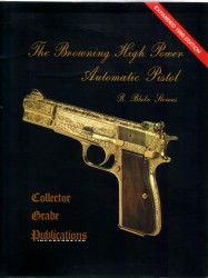 The Browning High Power Automatic Pistol by R. Blake Stevens