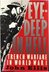 Eye Deep In Hell:  Trench Warfare in World War One